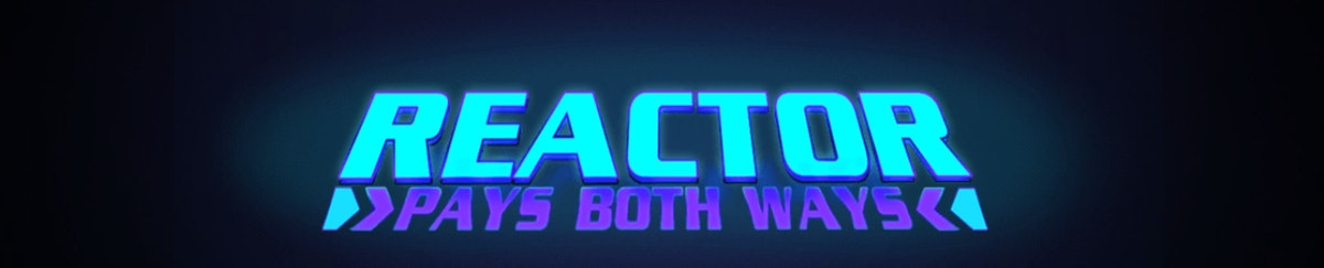 Win both ways with Reactor